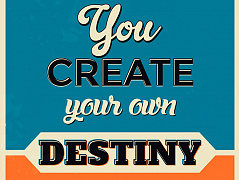 """You create your destiny"""