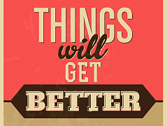 """Things will get better"""