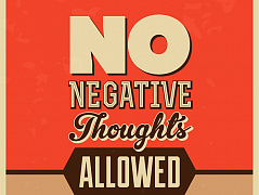 """No negative thoughts"""