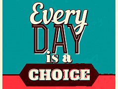 """Every day is a choice"""