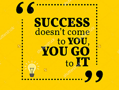 """Success doesn't come"""